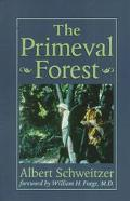 Primeval Forest Including on the Edge of the Primeval Forest ; And, More from the Primeval F...