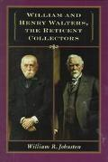 William and Henry Walters, the Reticent Collectors The Reticent Collectors
