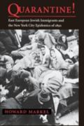 Quarantine! East European Jewish Immigrants and the New York City Epidemics of 1892