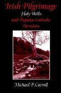Irish Pilgrimage Holy Wells and Popular Catholic Devotion