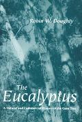 Eucalyptus A Natural and Commercial History of the Gum Tree