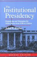 Institutional Presidency Organizing and Managing the White House from FDR to Clinton