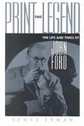 Print the Legend The Life and Times of John Ford