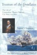 Truxtun of the Constellation The Life of Commodore Thomas Truxtun, U.S. Navy, 1755-1822