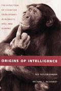 Origins of Intelligence The Evolution of Cognitive Development in Monkeys, Apes, and Humans