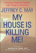 My House Is Killing Me!: The Home Guide for Families with Allergies and Asthma - Jeffrey C. ...