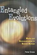 Entangled Evolutions Media and Democratization in Eastern Europe