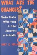 What Are the Chances Voodoo Deaths, Office Gossip, and Other Adventures in Probability