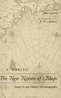 New Nature of Maps Essays in the History of Cartography