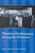 Theatrical Performance During the Holocaust Texts, Documents, Memoirs