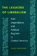 Legacies of Liberalism Path Dependence and Political Regimes in Central America