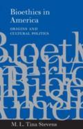 Bioethics in America Origins and Cultural Politics