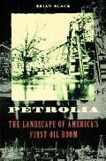 Petrolia The Landscape of America's First Oil Boom