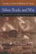 Silver, Trade, and War Spain and America in the Making of Early Modern Europe