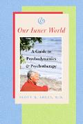 Our Inner World A Guide to Psychodynamics & Psychotherapy