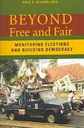 Beyond Free And Fair Monitoring Elections And Building Democracy