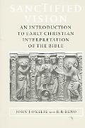 Sanctified Vision An Introduction to Early Christian Interpretation of the Bible