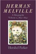 Herman Melville A Biography, 1851-1891