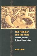 Hammer And The Flute Women, Power, And Spirit Possession