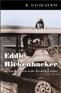 Eddie Rickenbacker An American Hero In The Twentieth Century