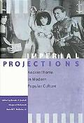 Imperial Projections Ancient Rome in Modern Popular Culture