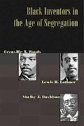 Black Inventors in the Age of Segregation Granville T. Woods, Lewis H. Latimer, And Shelby J...
