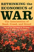 Rethinking the Economics of War The Intersection of Need, Creed, And Greed
