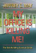 My Office Is Killing Me! The Sick Building Survival Guide