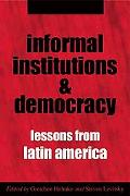 Informal Institutions And Democracy Lessons from Latin America