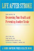 Life After Stroke The Guide to Recovering Your Health And Preventing Another Stroke