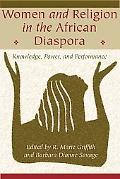 Women And Religion in the African Diaspora Knowledge, Power, And Performance