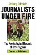 Journalists Under Fire The Psychological Hazards of Covering War