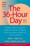 The 36-Hour Day, fourth edition: The 36-Hour Day: A Family Guide to Caring for People with A...