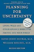 Planning for Uncertainty Living Wills and Other Advance Directives for You and Your Family