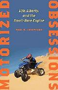 Motorized Obsessions Life, Liberty, and the Small-Bore Engine