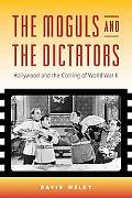 The Moguls and the Dictators: Hollywood and the Coming of World War II