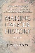 Making Cancer History: Disease and Discovery at the University of Texas M. D. Anderson Cance...