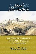 God's Mountain: The Temple Mount in Time, Place, and Memory