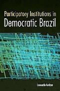 Participatory Institutions in Democratic Brazil