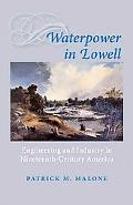 Waterpower in Lowell: Engineering and Industry in Nineteenth-Century America (Johns Hopkins ...