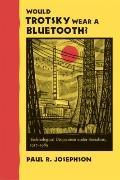 Would Trotsky Wear a Bluetooth?: Technological Utopianism under Socialism, 1917--1989