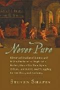 Never Pure: Historical Studies of Science as if It Was Produced by People with Bodies, Situa...