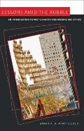 Lessons amid the Rubble : An Introduction to Post-Disaster Engineering and Ethics
