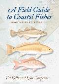 A Field Guide to Coastal Fishes: From Maine to Texas