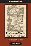 The Huron-Wendat Feast of the Dead: Indian-European Encounters in Early North America (Witne...