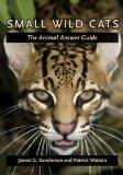 Small Wild Cats: The Animal Answer Guide (Animal Answer Guides: Q&a for the Curious Naturalist)