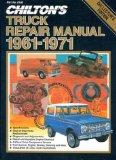 Chilton's Truck Repair Manual 1961-1971: Light and Medium Duty Gasoline and Diesel Powered T...