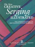 New Creative Serging Illustrated: The Complete Guide to Decorative Overlock Sewing