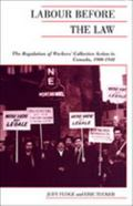 Labour Before the Law The Regulation of Workers' Collective Action in Canada, 1900-1948