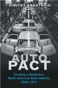 Auto Pact Creating a Borderless North American Auto Industry, 1960-1971